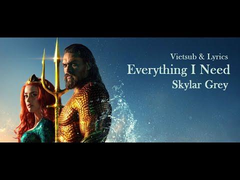 [Vietsub + Lyrics} | Everything I Need - Skylar Grey (Aquaman Soundtrack)