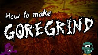 How to make Goregrind