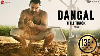 Dangal - Title Track | Lyrical Video | Dangal | Aamir Khan | Pritam | Amitabh B | Daler Mehndi