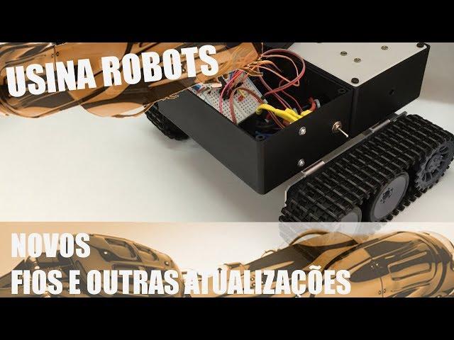 NOVOS FIOS E OUTRAS ATUALIZAÇÕES | Usina Robots US-2 #089
