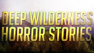 30 Scary Deep Wilderness Stories (Vol. 1-3)