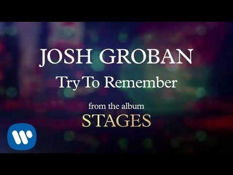 Josh Groban - Try To Remember [AUDIO]