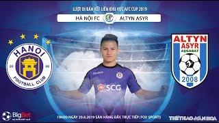 [TRỰC TIẾP] Hà Nội FC vs Altyn Asyr (19h00 20/8). Lượt đi bán kết AFC Cup 2019. Trực tiếp FOX Sport