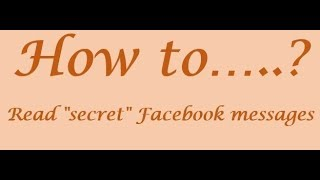 "How to read ""secret"" facebook messages?"