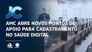 AMC abre novos pontos de apoio para cadastramento no Saúde Digital