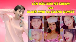 CrisDevilGamer LẦN ĐẦU XEM ICE CREAM của BLACK PINK và SELENA GOMEZ