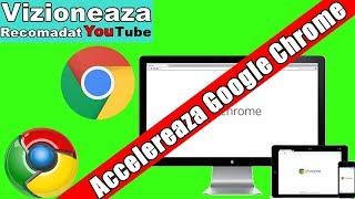 Accelereaza Google Chrome / Setari Ce Cresc Viteza de Incarcare