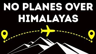 Why Planes Don't Fly Over Himalayas