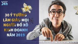 30 Ý Tưởng Làm Giàu Mọi Người Đổ Xô Kinh Doanh 2019 | Blockchain 24h