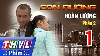 THVL | Con đường Hoàn Lương - Phần 2 - Tập 1