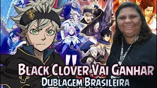 Black Clover Vai Ganhar Dublagem Brasileira -