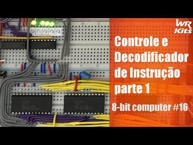 CONTROLE E DECODIFICADOR DE INSTRUÇÃO (parte 1) | 8-bit Computer #16