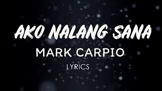 Mark Carpio - Ako Nalang Sana (LYRICS)