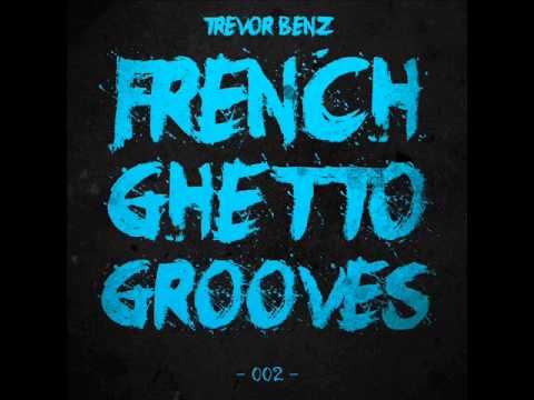 TREVOR BENZ - FRENCH GHETTO GROOVES - [SESSION 02] - (January 2013)