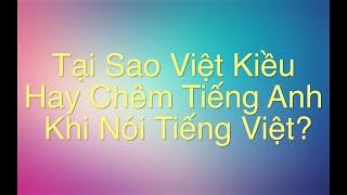 Việt Kiều Chêm Tiếng Anh Khi Nói Tiếng Việt - Vlog 32