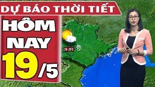 Dự báo thời tiết hôm nay mới nhất ngày 19/5 | Dự báo thời tiết 3 ngày tới