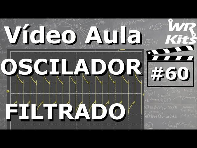 OSCILADOR FILTRADO | Vídeo Aula #60