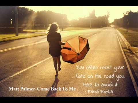 Matt Palmer-Come Back To Me