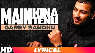 Main Kina Tenu – Lyrical – Garry Sandhu