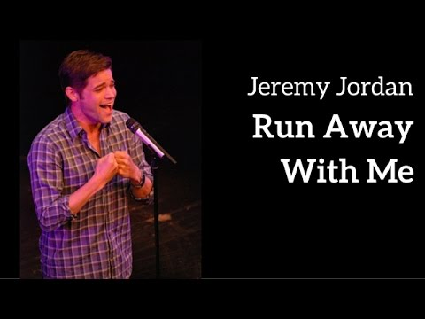 Jeremy Jordan - RUN AWAY WITH ME (Kerrigan-Lowdermilk ...