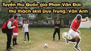 Tuyển thủ quốc gia Phan Văn Đức thử thách Duy Trung và Văn Anh thực hiện skill cực khó