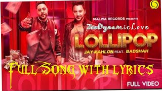 Lollipop | Badshah | Full Song with Lyrics | New version- Badshah -Jay Kahlon - Jaani- Punjabi Song