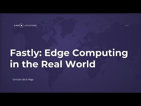 Fastly: Edge computing in the real world by Gonzalo de la Vega - CARTO Locations 2018