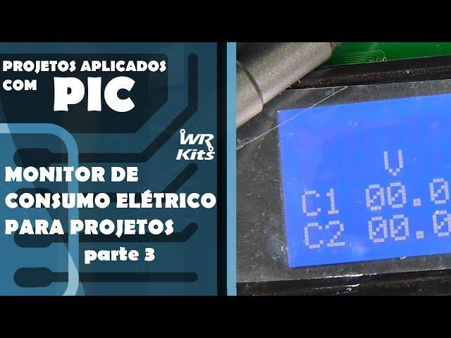 MONITOR DE CONSUMO ELÉTRICO DE PROJETOS (parte 3) | Projetos Aplicados com PIC #028
