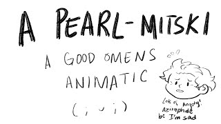 [Good Omens] A Pearl Animatic