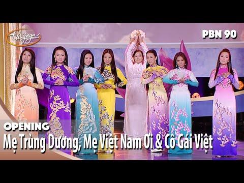 PBN 90 Opening | Mẹ Trùng Dương, Mẹ Việt Nam Ơi & Cô Gái Việt