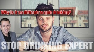 Why is it so difficult to quit drinking, escape alcoholism and get healthy?