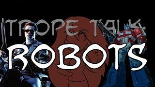 Trope Talk: Robots