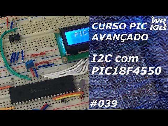 I2C COM PIC18F4550 | Curso de PIC Avançado #039