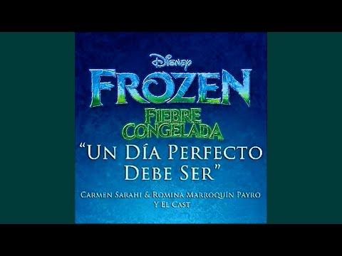 Frozen: Fiebre Congelada - Un Día Perfecto Debe Ser (Carmen Sarahí y Romina Marroquín Payró)
