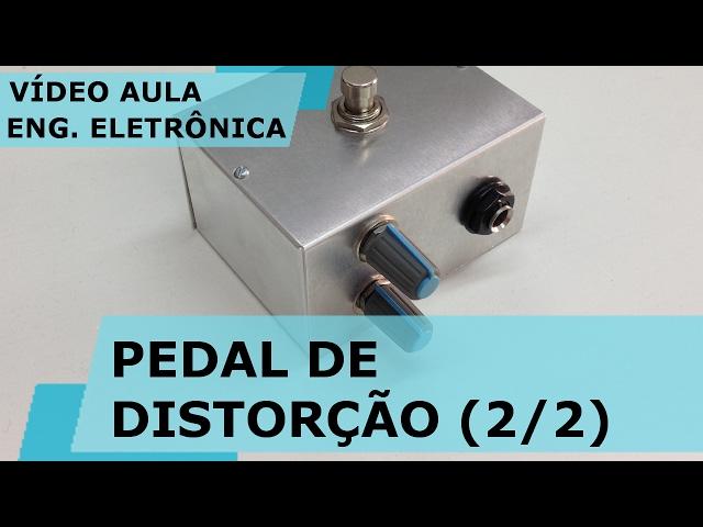 PEDAL DE DISTORÇÃO CASEIRO (parte 2/2) | Vídeo Aula #155