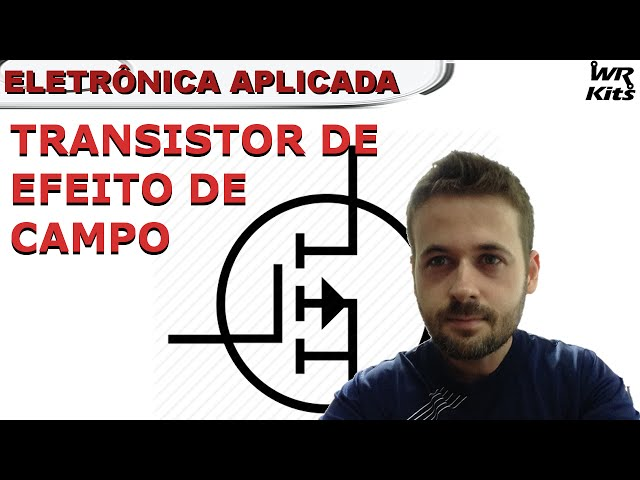 TRANSISTOR DE EFEITO DE CAMPO (MOSFET) | Eletrônica Aplicada #08