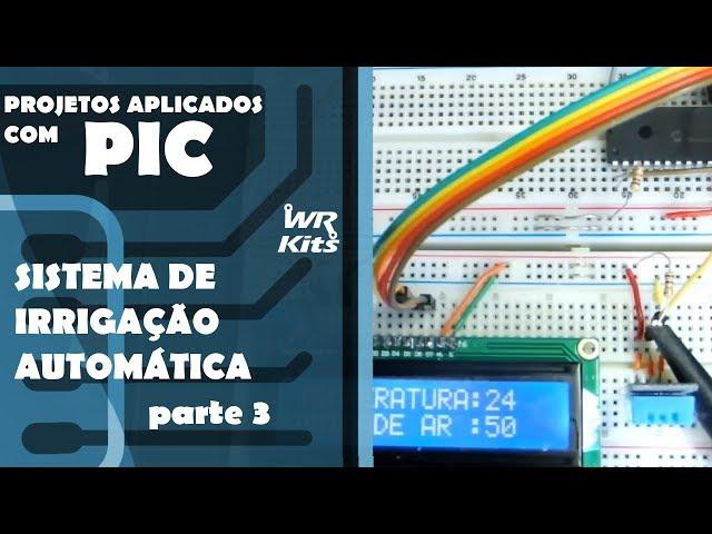 SISTEMA DE IRRIGAÇÃO AUTOMÁTICO (parte 3) | Projetos Aplicados com PIC #13