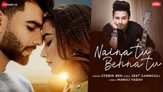 Naina Tu Behna Tu – Stebin Ben Video HD