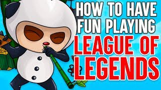 How to Have Fun Playing League of Legends