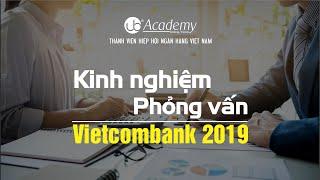 Kinh nghiệm Phỏng vấn Vietcombank 2019
