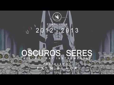 XXXIX - OSCUROS SERES - BASE DE RAP BEAT HIP-HOP INSTRUMENTAL (2012 - 2013) PROD FX-M BLACK