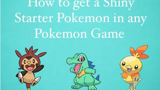 How to get a shiny starter pokemon in any pokemon game.