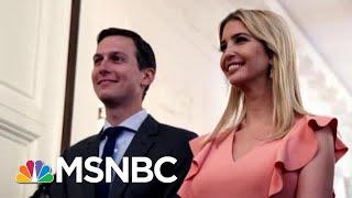 New Book Dives Into Ivanka Trump, Jared Kushner's White House Tenure | Velshi & Ruhle | MSNBC
