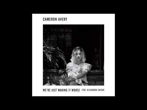 Cameron Avery - We're Just Making It Worse (feat. Alexandra Savior)