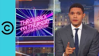 Trump's Pussygate Edition: Throwback   The Daily Show