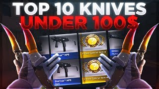 CSGO SKINS: TOP 10 KNIVES UNDER 100$! (BEST 10 KNIVES)