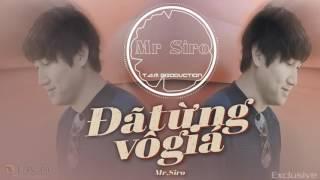 Đã Từng Vô Giá - Mr. Siro│Official Audio