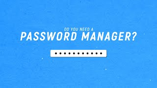Do You Need a Password Manager?
