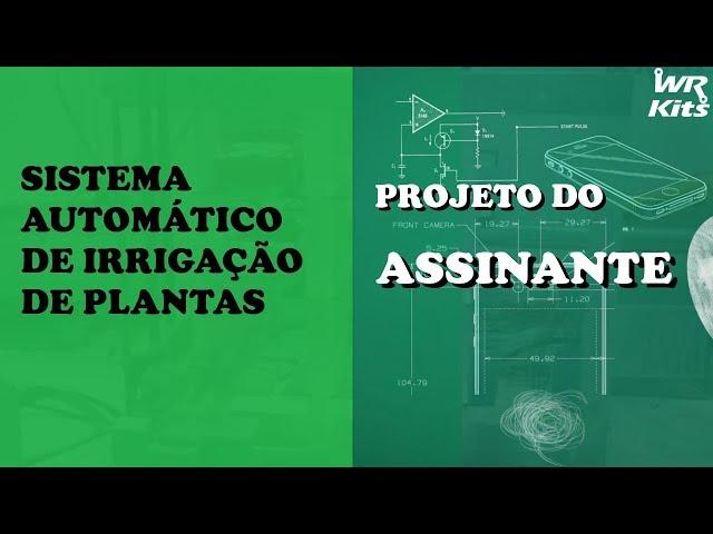 IRRIGADOR AUTOMÁTICO PARA IRRIGAÇÃO DE PLANTAS | Projeto do Assinante