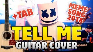 Meme Song 2018. Marshmello - Tell Me (Guitar Cover, Tab, Fingerstyle)